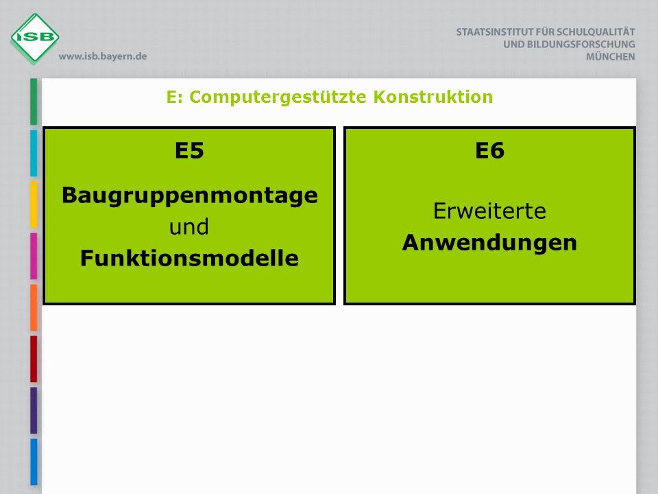 E: Computergestützte Konstruktion E5 Baugruppenmontage und Funktionsmodelle E6 Erweiterte Anwendungen