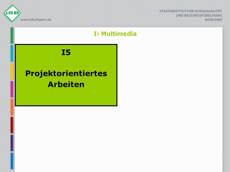 I: Multimedia I5 Projektorientiertes Arbeiten
