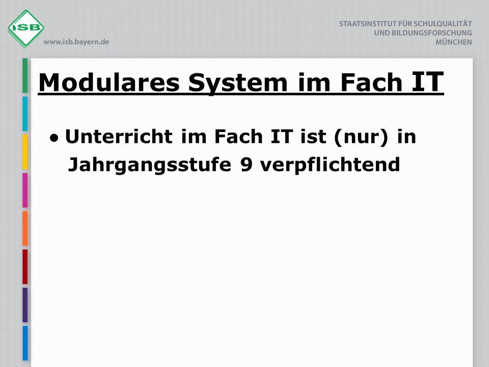 Modulares System im Fach IT Unterricht im Fach IT ist (nur) in Jahrgangsstufe 9 verpflichtend