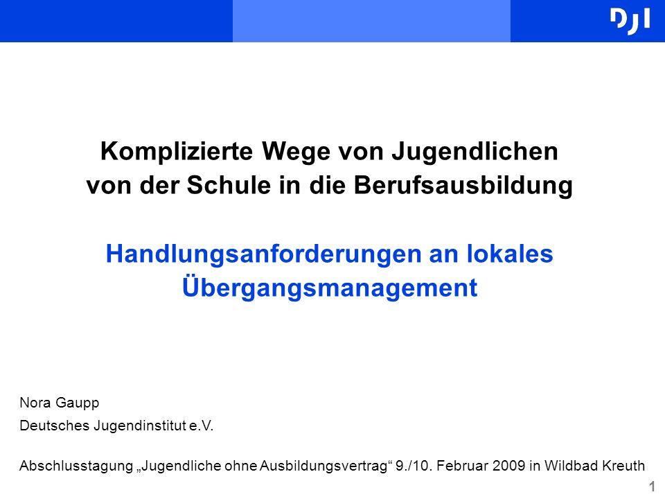 1 Komplizierte Wege von Jugendlichen von der Schule in die Berufsausbildung Handlungsanforderungen an lokales Übergangsmanagement Nora Gaupp Deutsches