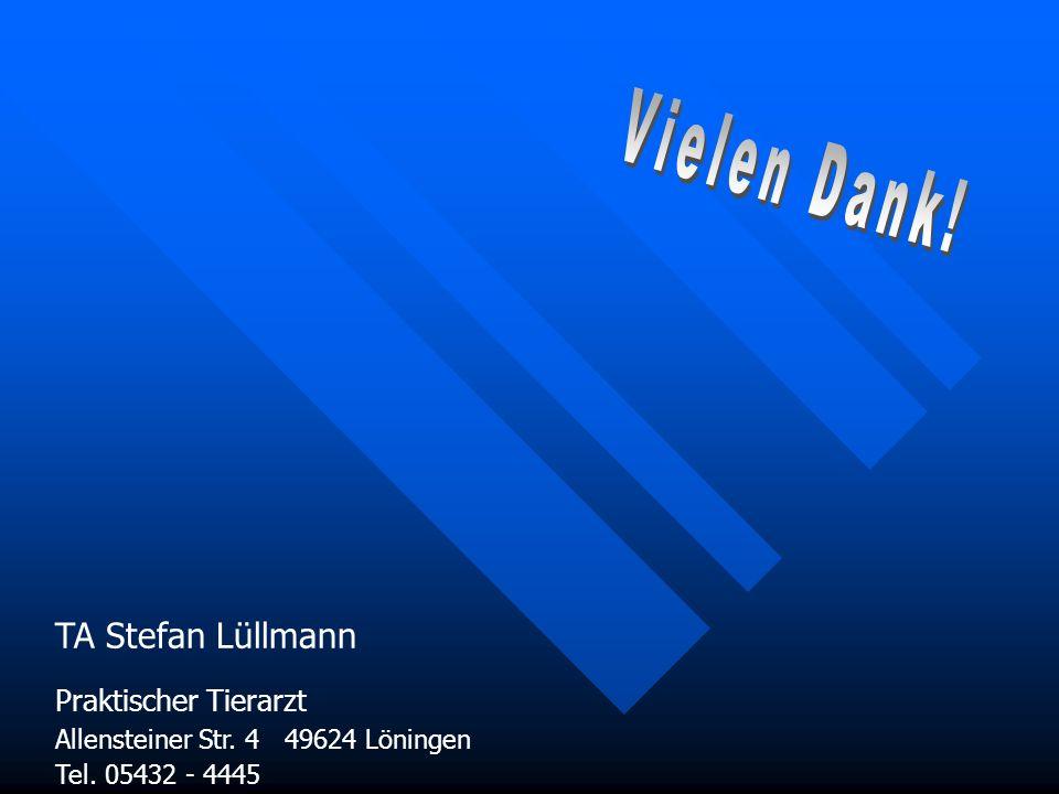 TA Stefan Lüllmann Praktischer Tierarzt Allensteiner Str. 4 49624 Löningen Tel. 05432 - 4445