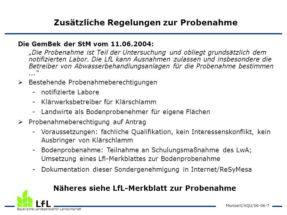 Bayerische Landesanstalt für Landwirtschaft Munzert/AQU/06-06-7 Zusätzliche Regelungen zur Probenahme Die GemBek der StM vom 11.06.2004: Die Probenahm