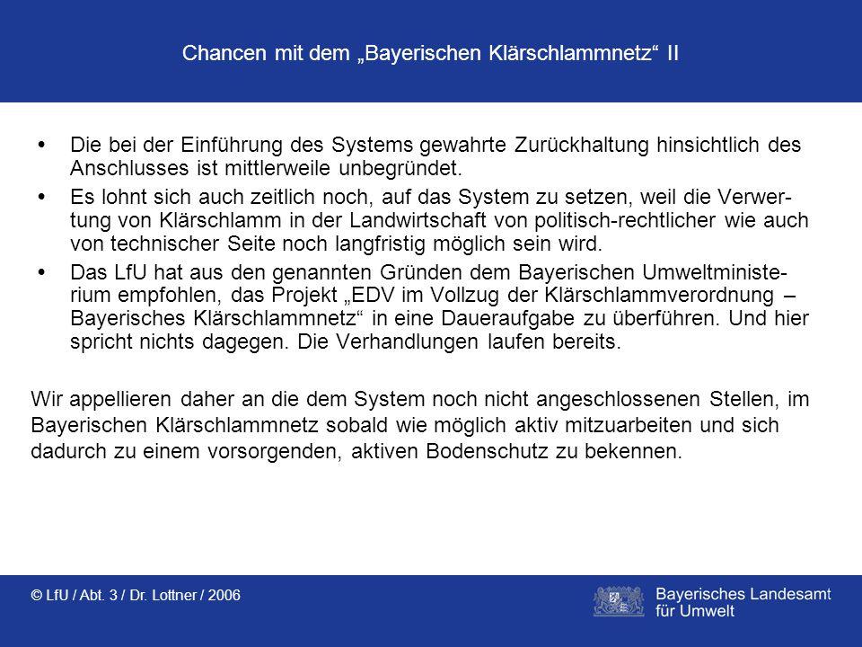 © LfU / Abt. 3 / Dr. Lottner / 2006 Chancen mit dem Bayerischen Klärschlammnetz II Die bei der Einführung des Systems gewahrte Zurückhaltung hinsichtl