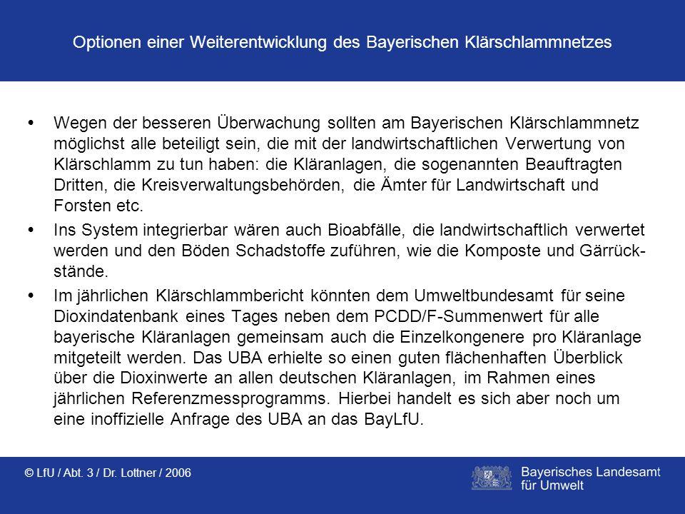 © LfU / Abt. 3 / Dr. Lottner / 2006 Optionen einer Weiterentwicklung des Bayerischen Klärschlammnetzes Wegen der besseren Überwachung sollten am Bayer