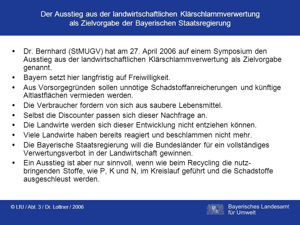 © LfU / Abt. 3 / Dr. Lottner / 2006 Der Ausstieg aus der landwirtschaftlichen Klärschlammverwertung als Zielvorgabe der Bayerischen Staatsregierung Dr