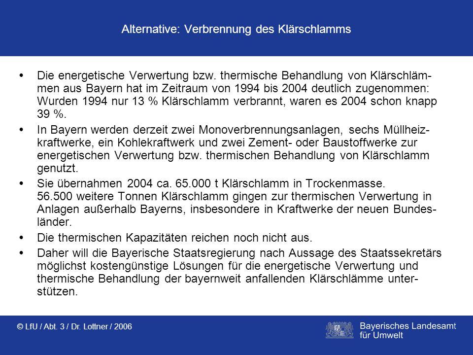 © LfU / Abt. 3 / Dr. Lottner / 2006 Alternative: Verbrennung des Klärschlamms Die energetische Verwertung bzw. thermische Behandlung von Klärschläm- m