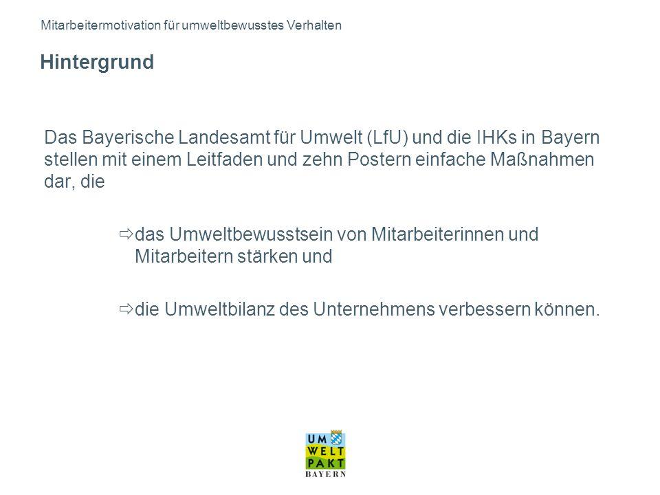 Hintergrund Das Bayerische Landesamt für Umwelt (LfU) und die IHKs in Bayern stellen mit einem Leitfaden und zehn Postern einfache Maßnahmen dar, die das Umweltbewusstsein von Mitarbeiterinnen und Mitarbeitern stärken und die Umweltbilanz des Unternehmens verbessern können.