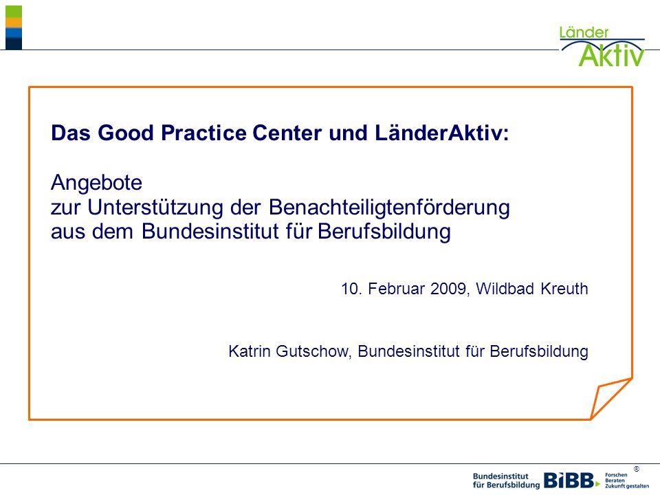 ® Katrin Gutschow, AB 3.1 Berufliche Bildungsgänge und Lernverläufe / Förderung zielgruppenbezogener Berufsbildung Gliederung Good Practice Center LänderAktiv Qualifizierungsbausteine