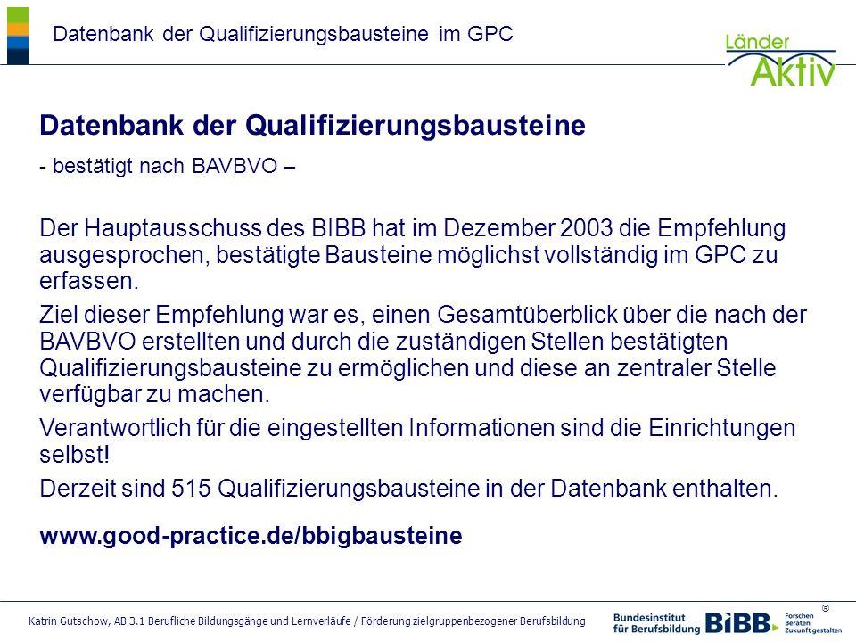 ® Katrin Gutschow, AB 3.1 Berufliche Bildungsgänge und Lernverläufe / Förderung zielgruppenbezogener Berufsbildung Datenbank der Qualifizierungsbauste