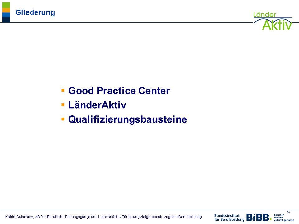 ® Katrin Gutschow, AB 3.1 Berufliche Bildungsgänge und Lernverläufe / Förderung zielgruppenbezogener Berufsbildung Gliederung Good Practice Center Län