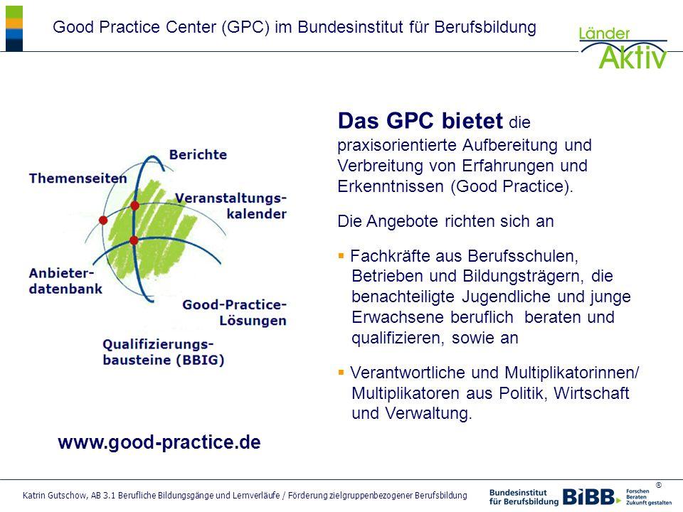 ® Katrin Gutschow, AB 3.1 Berufliche Bildungsgänge und Lernverläufe / Förderung zielgruppenbezogener Berufsbildung Das GPC bietet die praxisorientiert