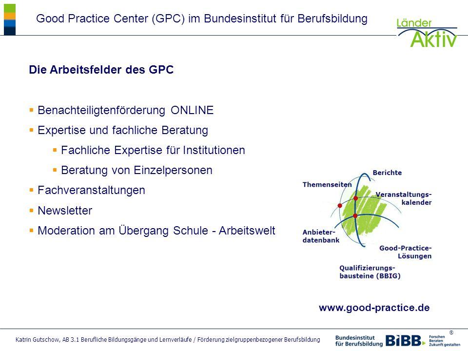 ® Katrin Gutschow, AB 3.1 Berufliche Bildungsgänge und Lernverläufe / Förderung zielgruppenbezogener Berufsbildung Good Practice Center (GPC) im Bunde