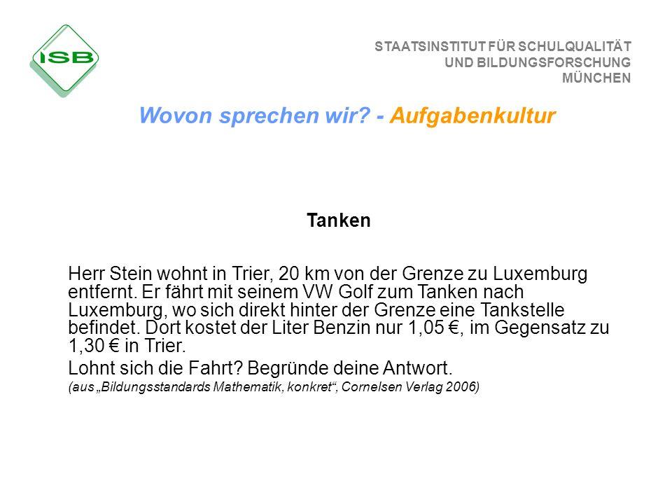 STAATSINSTITUT FÜR SCHULQUALITÄT UND BILDUNGSFORSCHUNG MÜNCHEN Tanken Herr Stein wohnt in Trier, 20 km von der Grenze zu Luxemburg entfernt. Er fährt