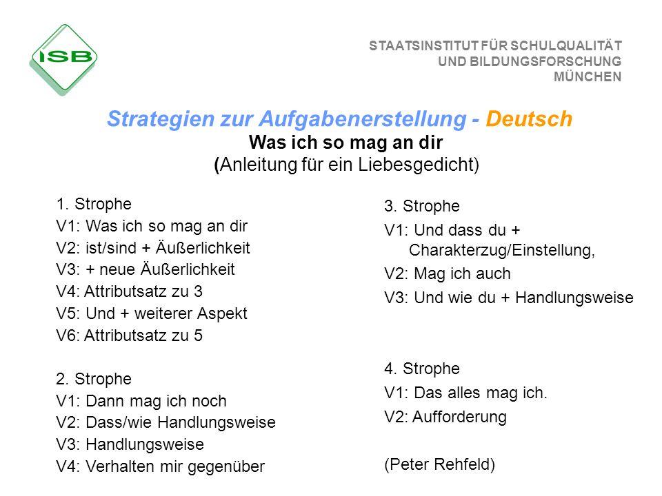 STAATSINSTITUT FÜR SCHULQUALITÄT UND BILDUNGSFORSCHUNG MÜNCHEN Strategien zur Aufgabenerstellung - Deutsch 1. Strophe V1: Was ich so mag an dir V2: is