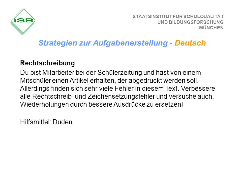 STAATSINSTITUT FÜR SCHULQUALITÄT UND BILDUNGSFORSCHUNG MÜNCHEN Strategien zur Aufgabenerstellung - Deutsch Rechtschreibung Du bist Mitarbeiter bei der