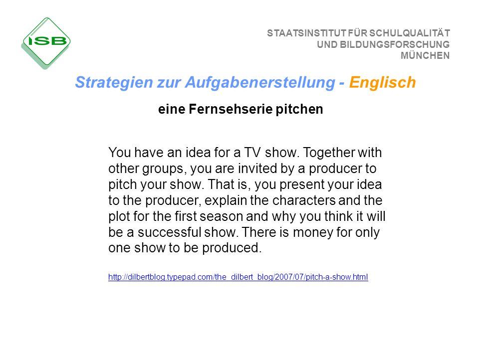 STAATSINSTITUT FÜR SCHULQUALITÄT UND BILDUNGSFORSCHUNG MÜNCHEN eine Fernsehserie pitchen You have an idea for a TV show. Together with other groups, y