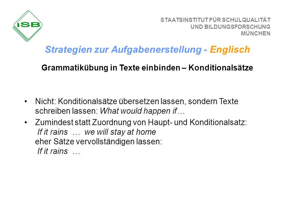 STAATSINSTITUT FÜR SCHULQUALITÄT UND BILDUNGSFORSCHUNG MÜNCHEN Grammatikübung in Texte einbinden – Konditionalsätze Nicht: Konditionalsätze übersetzen