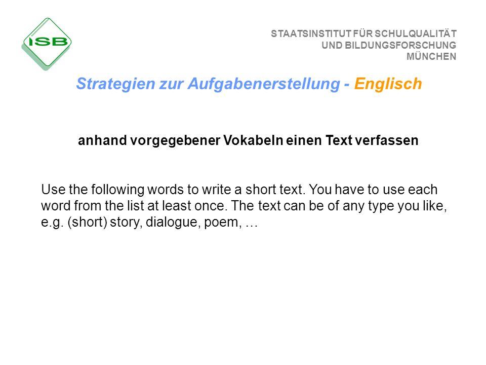 STAATSINSTITUT FÜR SCHULQUALITÄT UND BILDUNGSFORSCHUNG MÜNCHEN anhand vorgegebener Vokabeln einen Text verfassen Use the following words to write a sh