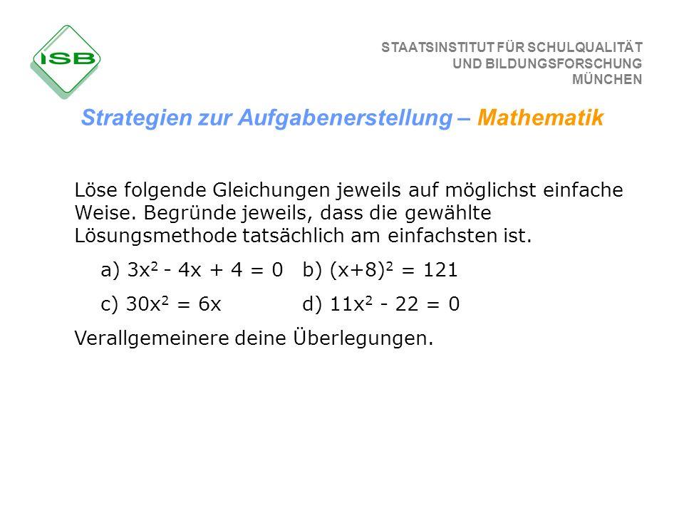 STAATSINSTITUT FÜR SCHULQUALITÄT UND BILDUNGSFORSCHUNG MÜNCHEN Löse folgende Gleichungen jeweils auf möglichst einfache Weise. Begründe jeweils, dass