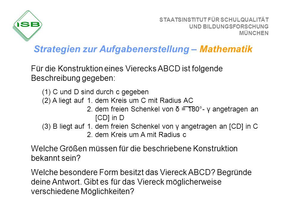 STAATSINSTITUT FÜR SCHULQUALITÄT UND BILDUNGSFORSCHUNG MÜNCHEN Für die Konstruktion eines Vierecks ABCD ist folgende Beschreibung gegeben: (1) C und D