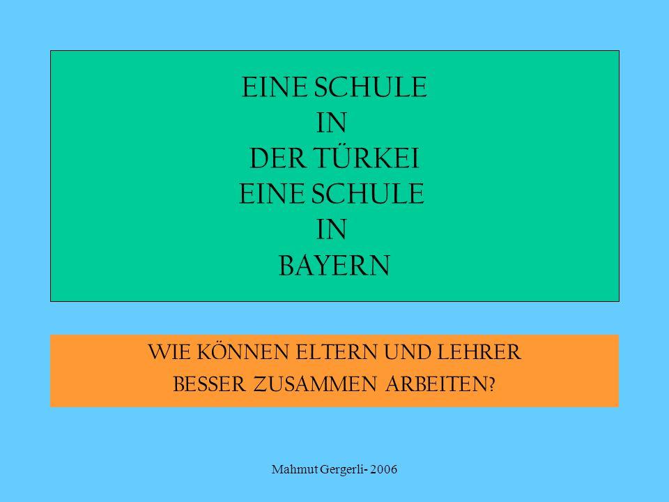 Mahmut Gergerli- 2006 WIE KÖNNEN ELTERN UND LEHRER BESSER ZUSAMMEN ARBEITEN? EINE SCHULE IN DER TÜRKEI EINE SCHULE IN BAYERN
