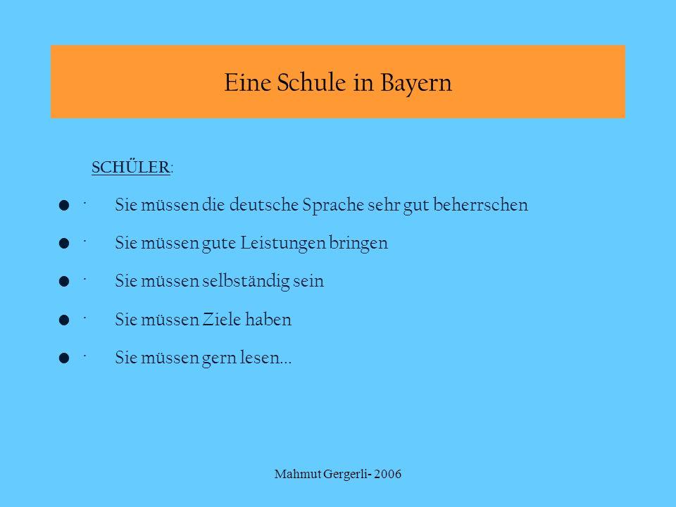 Mahmut Gergerli- 2006 SCHÜLER : · Sie müssen die deutsche Sprache sehr gut beherrschen · Sie müssen gute Leistungen bringen · Sie müssen selbständig s