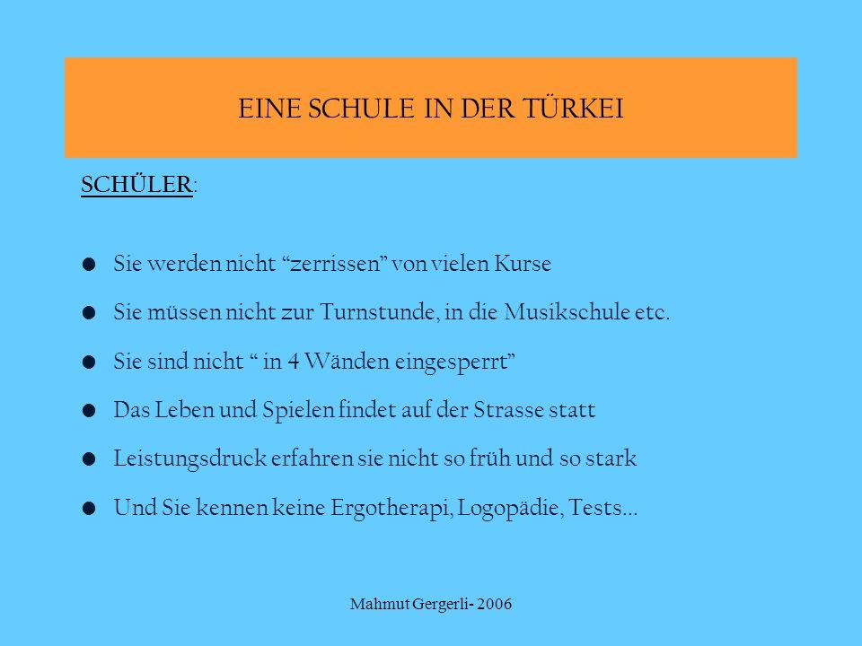 Mahmut Gergerli- 2006 SCHÜLER : Sie werden nicht zerrissen von vielen Kurse Sie müssen nicht zur Turnstunde, in die Musikschule etc. Sie sind nicht in