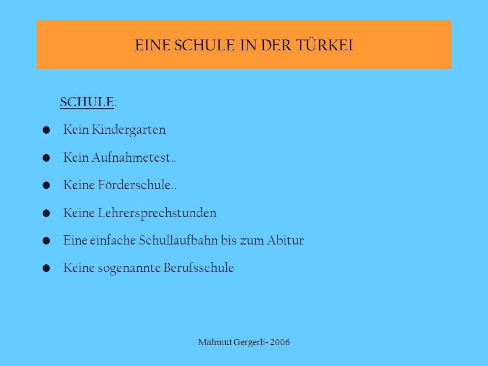 Mahmut Gergerli- 2006 SCHULE : Kein Kindergarten Kein Aufnahmetest.. Keine Förderschule.. Keine Lehrersprechstunden Eine einfache Schullaufbahn bis zu