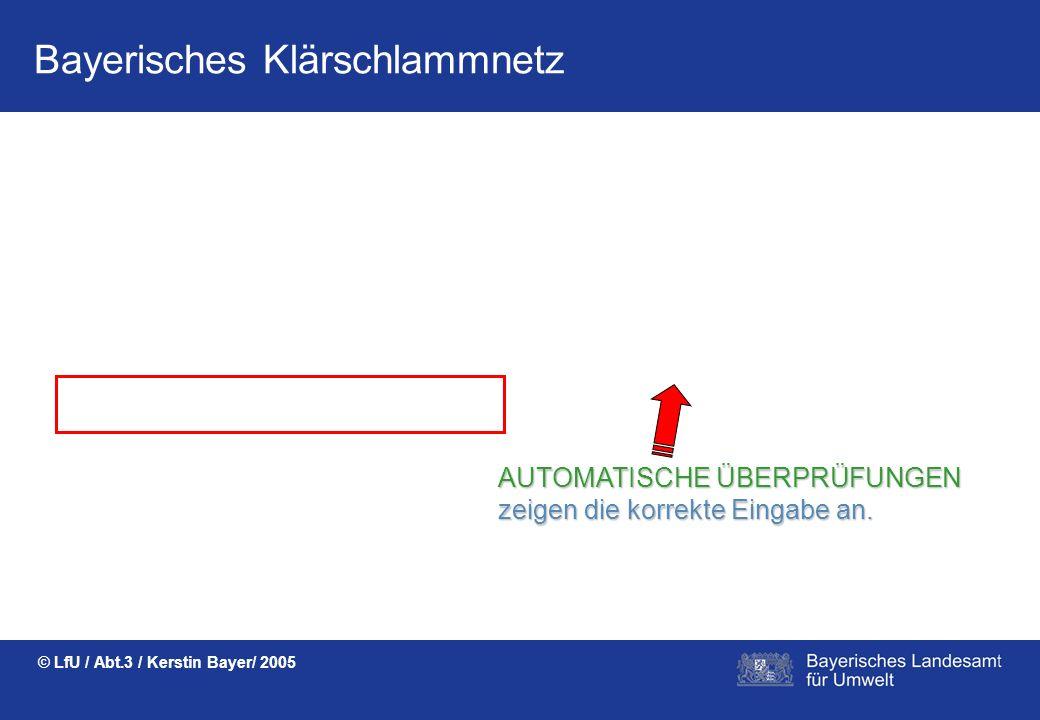 Bayerisches Klärschlammnetz © LfU / Abt.3 / Kerstin Bayer/ 2005 AKTUELLE GRENZWERTE werden schon bei der Eingabe angezeigt.