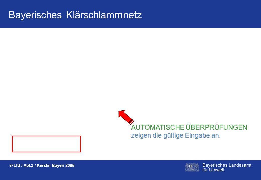 Bayerisches Klärschlammnetz © LfU / Abt.3 / Kerstin Bayer/ 2005 AUTOMATISCHE ÜBERPRÜFUNGEN zeigen die korrekte Eingabe an.