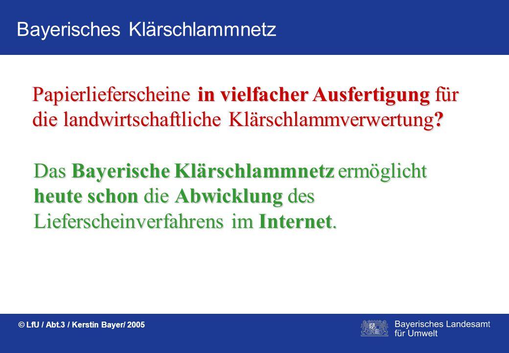 Bayerisches Klärschlammnetz © LfU / Abt.3 / Kerstin Bayer/ 2005 Willkommen im Bayerischen Klärschlammnetz Bayerischen Klärschlammnetz