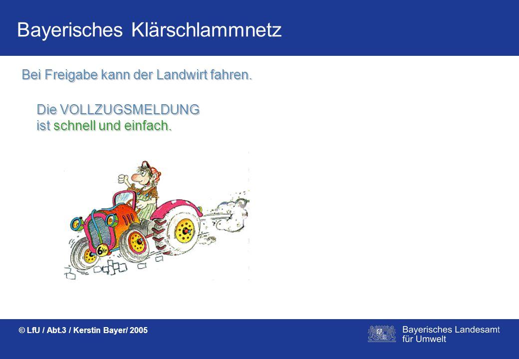 Bayerisches Klärschlammnetz © LfU / Abt.3 / Kerstin Bayer/ 2005 Der BEARBEITUNGSSTATUS des Lieferscheins ist immer sichtbar.