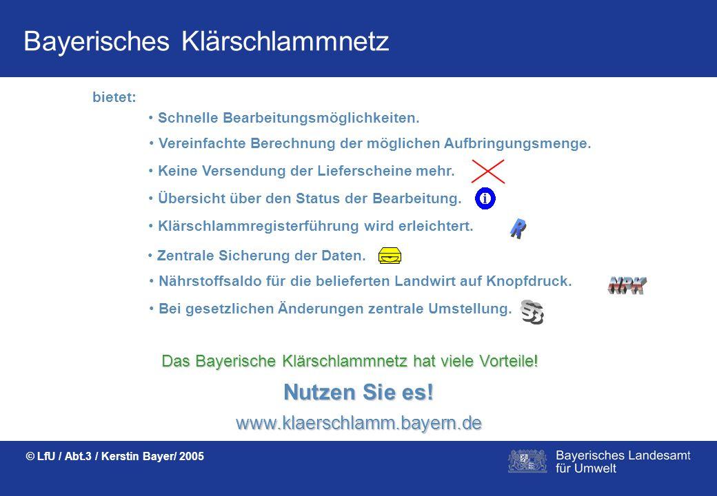 Bayerisches Klärschlammnetz © LfU / Abt.3 / Kerstin Bayer/ 2005 Viele AUTOMATISCHE AUSWERTUNGEN auf KNOPFDRUCK wie z.B. Nährstoffsaldo für einen Landw