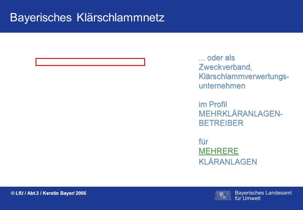 Bayerisches Klärschlammnetz © LfU / Abt.3 / Kerstin Bayer/ 2005 Als Gemeinde, Kommune oder Firma im Profil KLÄRANLAGEN- BETREIBER für EINE KLÄRANLAGE