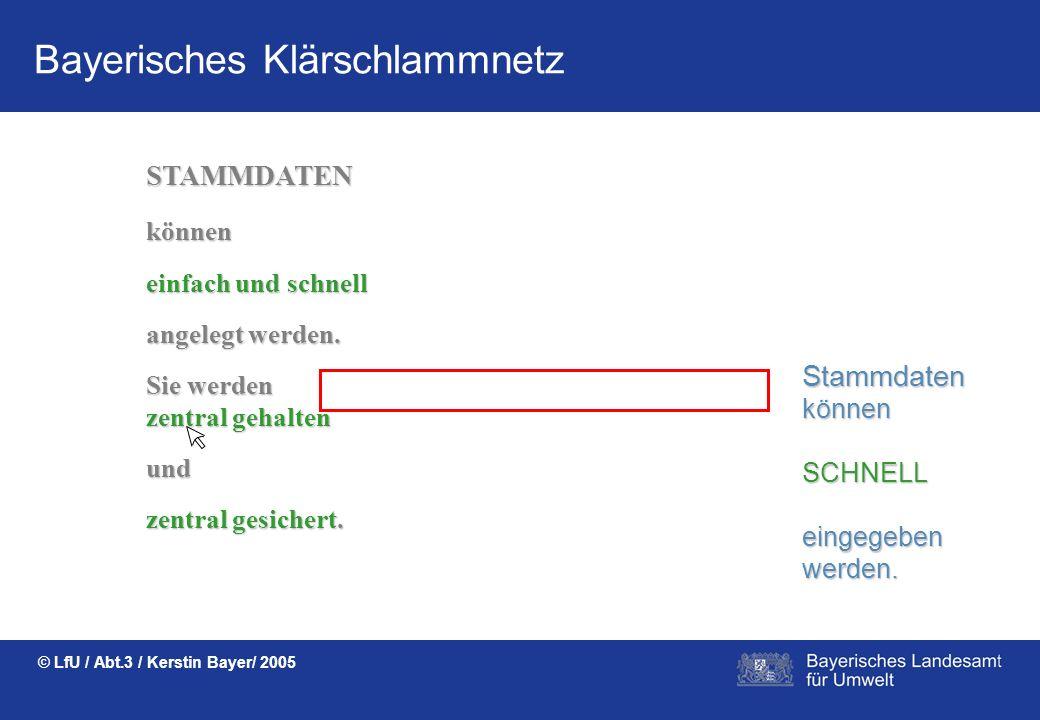 Bayerisches Klärschlammnetz © LfU / Abt.3 / Kerstin Bayer/ 2005 Das Bayerische Klärschlammnetz ermöglicht EINFACHES ARBEITEN in ÜBERSICHTlichen Intern
