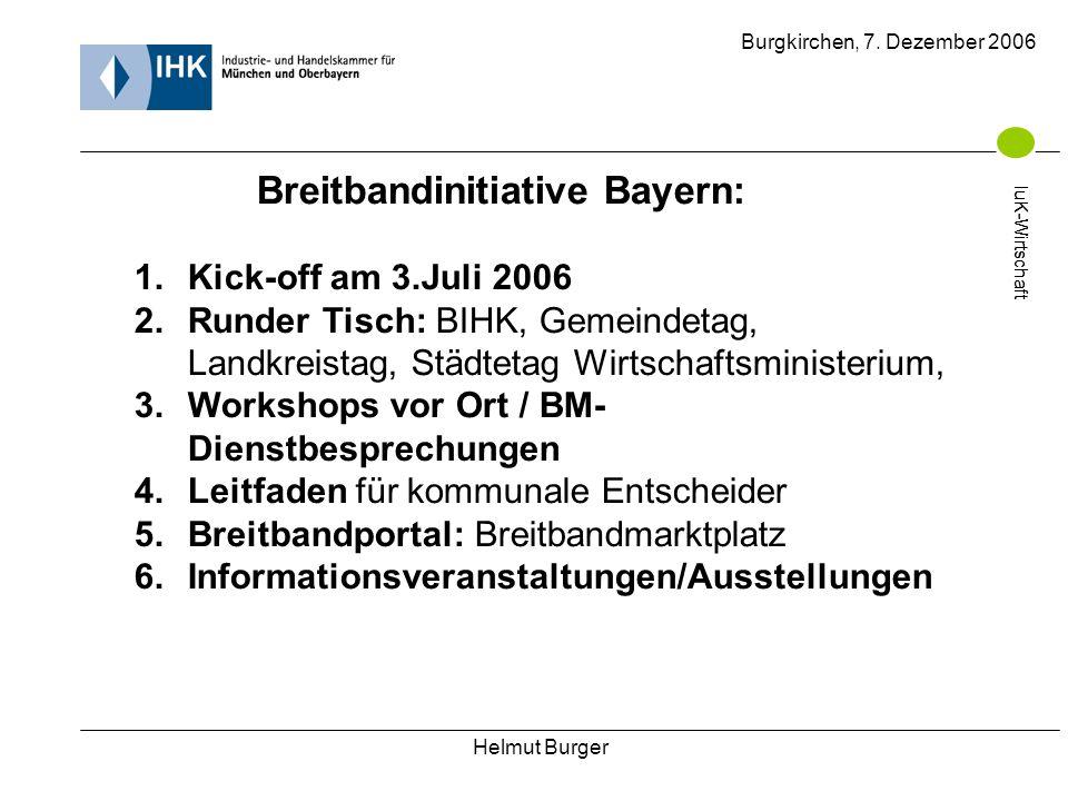 Helmut Burger Burgkirchen, 7. Dezember 2006 IuK-Wirtschaft Breitbandinitiative Bayern: 1.