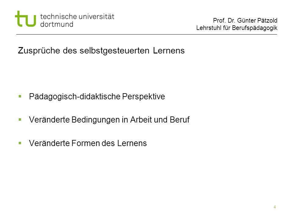 Prof. Dr. Günter Pätzold Lehrstuhl für Berufspädagogik 4 Zusprüche des selbstgesteuerten Lernens Pädagogisch-didaktische Perspektive Veränderte Beding