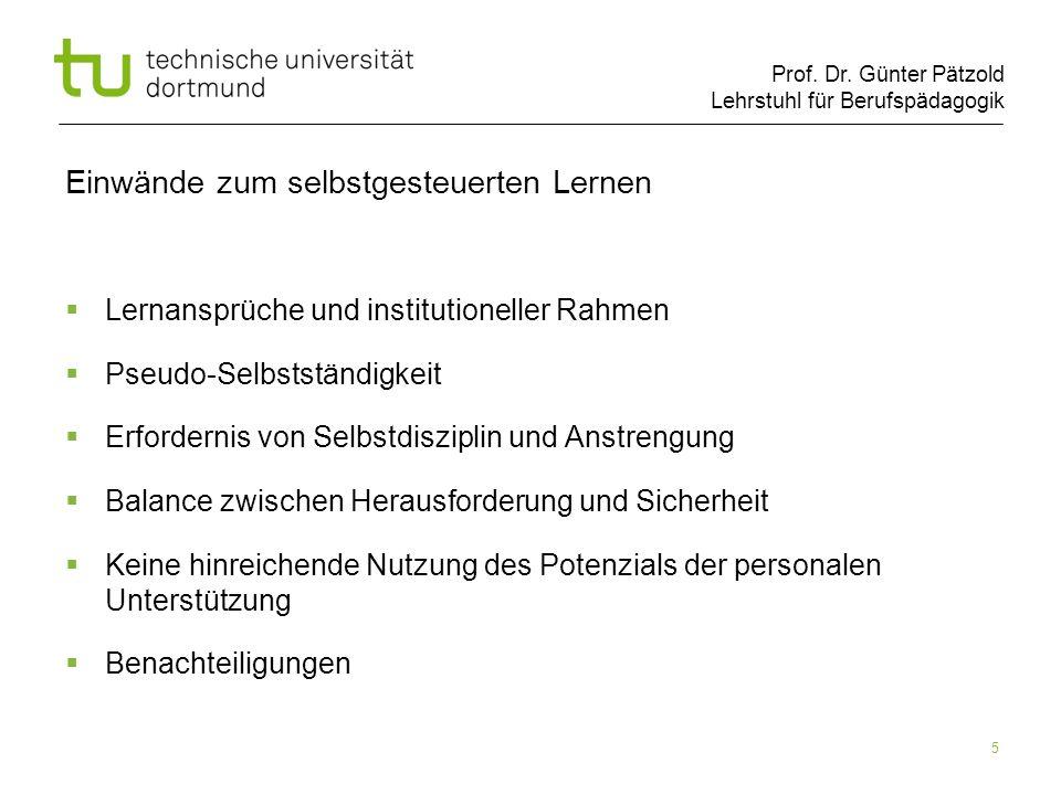 Prof. Dr. Günter Pätzold Lehrstuhl für Berufspädagogik 5 Einwände zum selbstgesteuerten Lernen Lernansprüche und institutioneller Rahmen Pseudo-Selbst