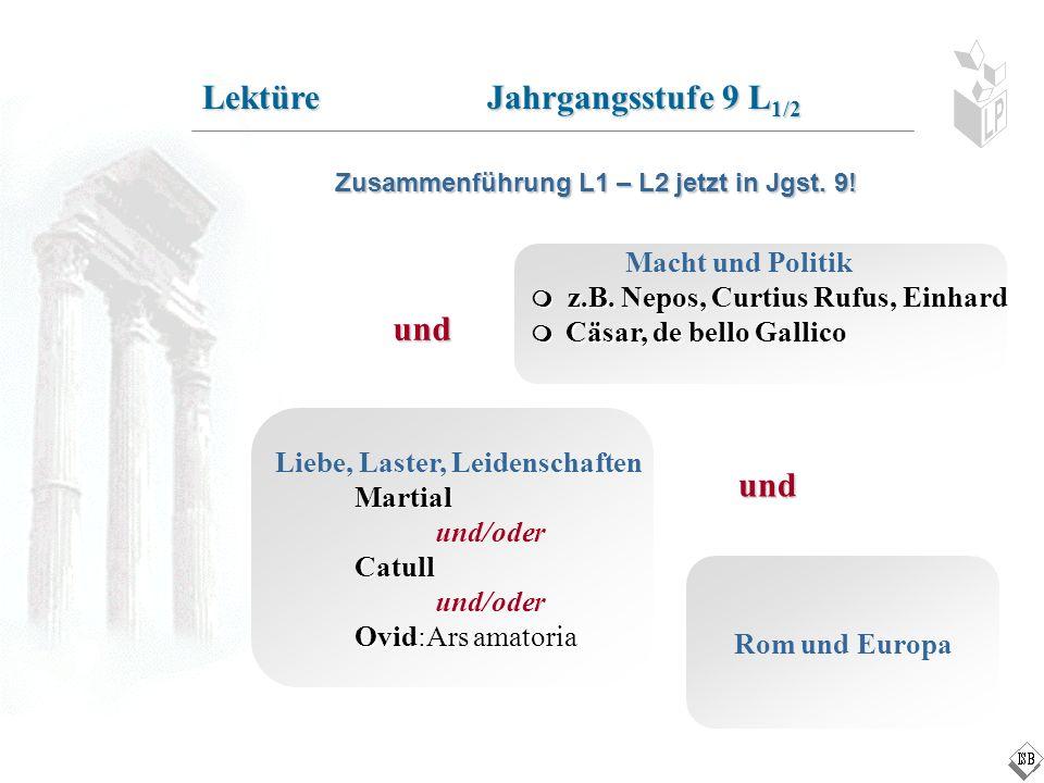 Lektüre Jahrgangsstufe 9 L 1/2 Macht und Politik z.B. Nepos, Curtius Rufus, Einhard z.B. Nepos, Curtius Rufus, Einhard Cäsar, de bello Gallico Cäsar,