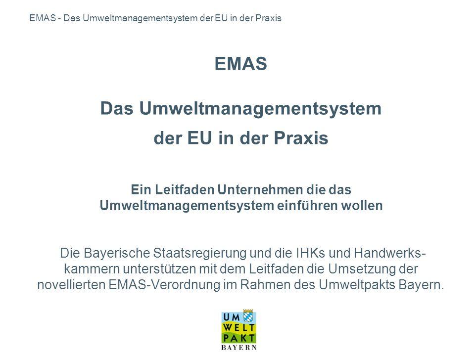 EMAS - Das Umweltmanagementsystem der EU in der Praxis Leitfaden - Aufbau 1.Firmenstatements zu EMAS 2.Entscheidungshilfen für die Unternehmensleitung 3.Inhalte von EMAS (u.