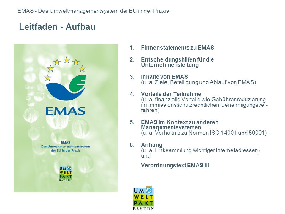 EMAS - Das Umweltmanagementsystem der EU in der Praxis bundesweit erster umfassenden Leitfaden zur Umsetzung der novellierten EMAS III Verordnung im Betrieb als Handreichung mit fachlicher Anleitung für die Beauftragten im Unternehmen finanzieller Nutzen für den Betrieb, z.