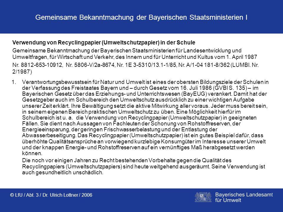 © LfU / Abt. 3 / Dr. Ulrich Lottner / 2006 Gemeinsame Bekanntmachung der Bayerischen Staatsministerien I 1.Verantwortungsbewusstsein für Natur und Umw