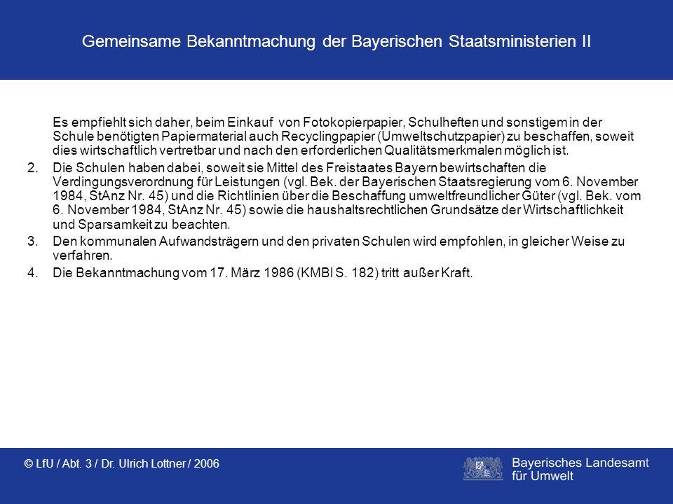 © LfU / Abt. 3 / Dr. Ulrich Lottner / 2006 Gemeinsame Bekanntmachung der Bayerischen Staatsministerien II Es empfiehlt sich daher, beim Einkauf von Fo