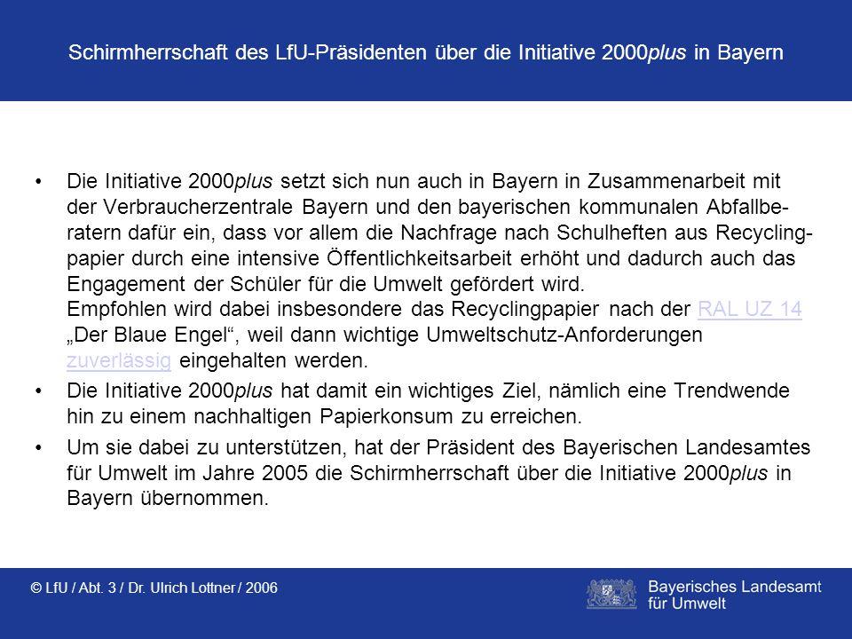 © LfU / Abt. 3 / Dr. Ulrich Lottner / 2006 Schirmherrschaft des LfU-Präsidenten über die Initiative 2000plus in Bayern Die Initiative 2000plus setzt s