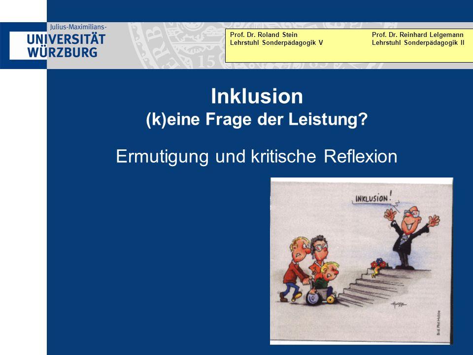 Inklusion (k)eine Frage der Leistung? Ermutigung und kritische Reflexion Prof. Dr. Roland SteinProf. Dr. Reinhard Lelgemann Lehrstuhl Sonderpädagogik