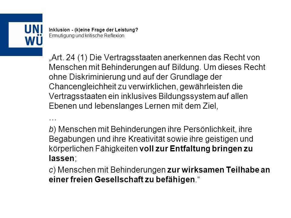 Inklusion - (k)eine Frage der Leistung? Ermutigung und kritische Reflexion Art. 24 (1) Die Vertragsstaaten anerkennen das Recht von Menschen mit Behin