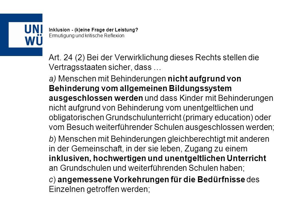 Inklusion - (k)eine Frage der Leistung? Ermutigung und kritische Reflexion Art. 24 (2) Bei der Verwirklichung dieses Rechts stellen die Vertragsstaate