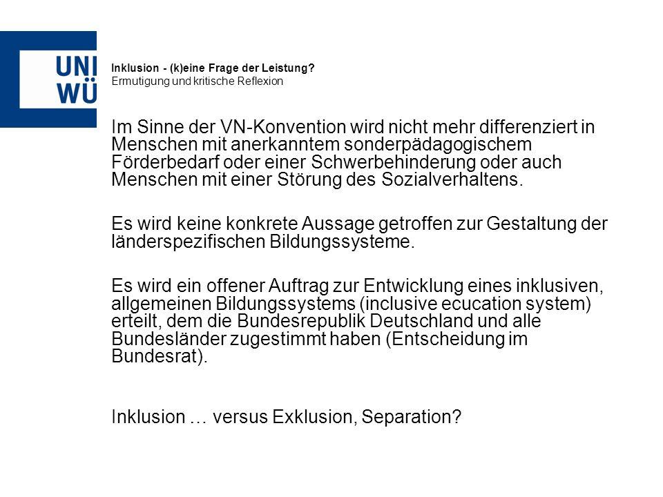 Inklusion - (k)eine Frage der Leistung? Ermutigung und kritische Reflexion Im Sinne der VN-Konvention wird nicht mehr differenziert in Menschen mit an