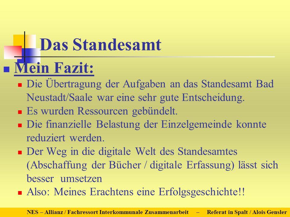 Das Standesamt Mein Fazit: Die Übertragung der Aufgaben an das Standesamt Bad Neustadt/Saale war eine sehr gute Entscheidung. Es wurden Ressourcen geb