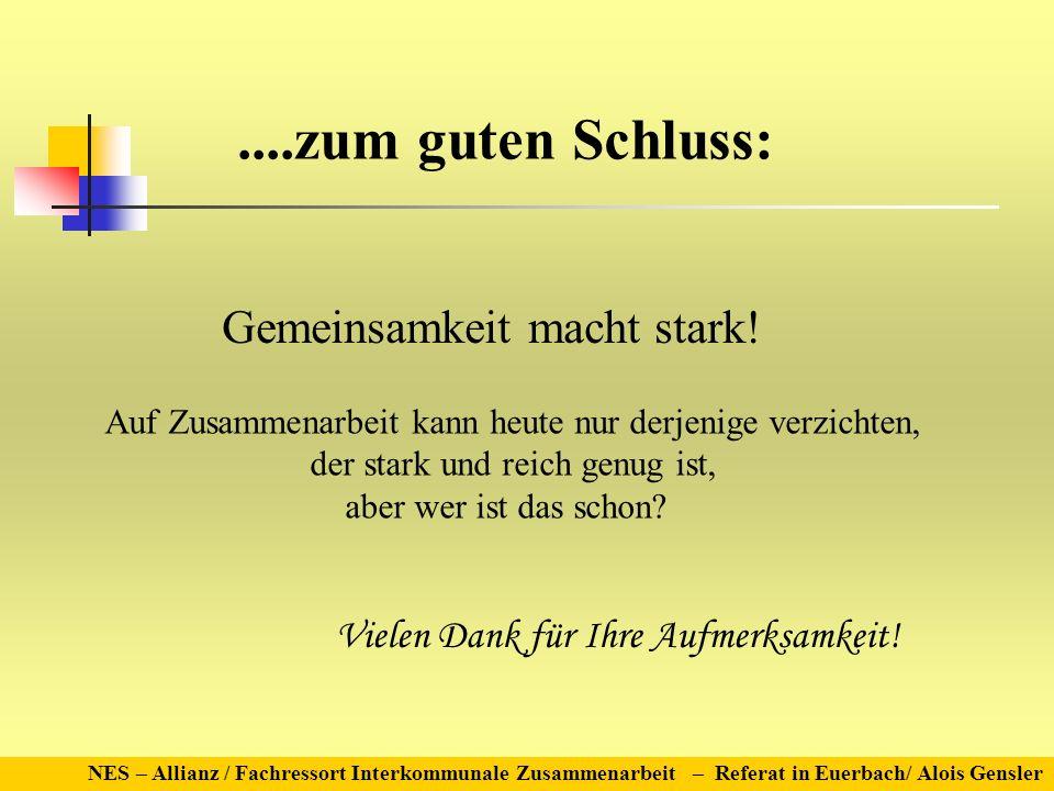 NES – Allianz / Fachressort Interkommunale Zusammenarbeit – Referat in Euerbach/ Alois Gensler Gemeinsamkeit macht stark! Auf Zusammenarbeit kann heut